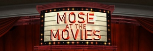 Mose at the Movies